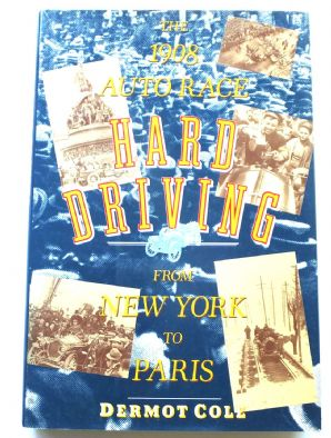 Hard Driving .The 1908 Auto Race from New York to Paris (Cole 1991)